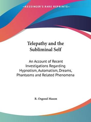 Telepathy and the Subliminal Self: an Account of Recent Investigations regarding Hypnotism, Automatism, Dreams, Phantasms and Related Phenomena (1897)