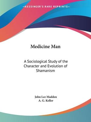 Medicine Man: A Sociological Study of the Character and Evolution of Shamanism (1923)