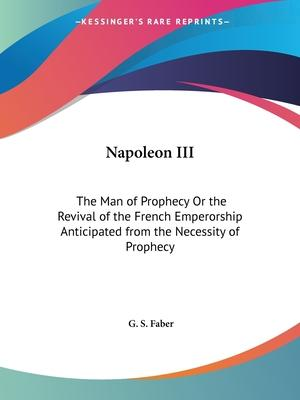 Napoleon III: the Man of Prophecy or the Revival of the French Emperorship Anticipated from the Necessity of Prophecy(1859)