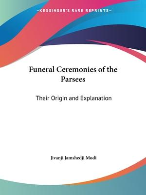 Funeral Ceremonies of the Parsees: Their Origin and Explanation (1905)