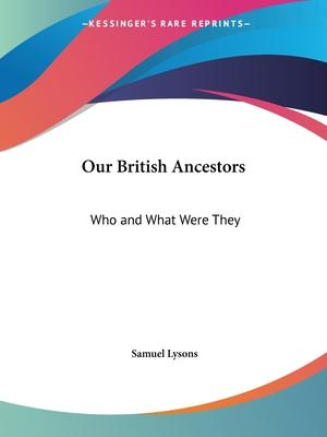 Our British Ancestors: Who and What Were They (1865)