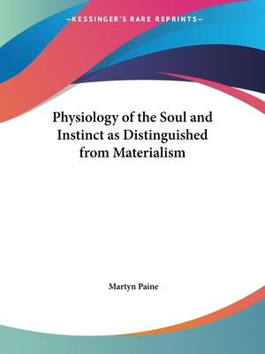 Physiology of the Soul and Instinct as Distinguished from Materialism (1872)
