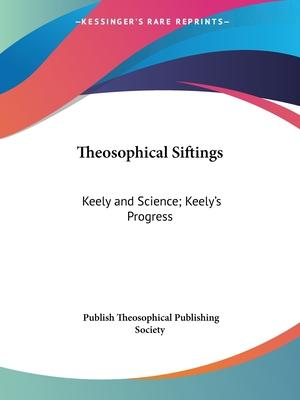 Theosophical Siftings: Keely and Science (1892); Keely's Progress (1894)