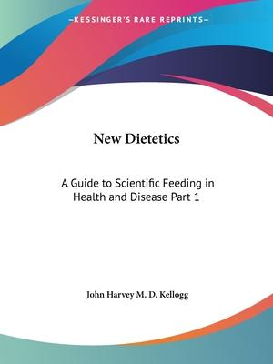 New Dietetics: A Guide to Scientific Feeding in Health and Disease Vol. 1 (1927)