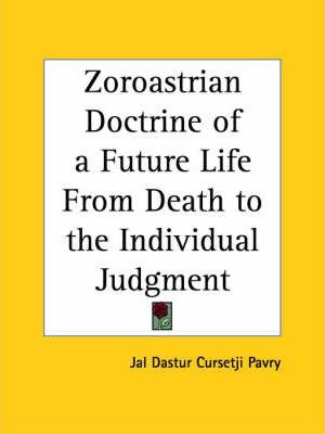 Zoroastrian Doctrine of a Future Life from Death to the Individual Judgment (1929)