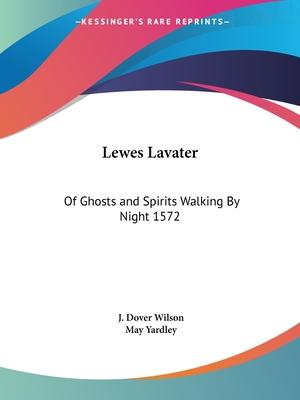 Lewes Lavater: of Ghosts and Spirits Walking by Night 1572 (1929)