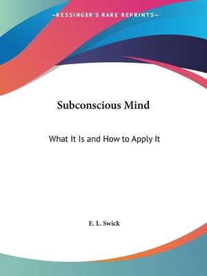 Subconscious Mind: What it is and How to Apply it (1924)