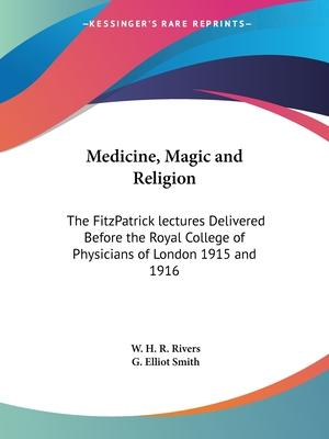Medicine, Magic and Religion: the Fitzpatrick Lectures Delivered before the Royal College of Physicians of London 1915 and 1916 (1924)