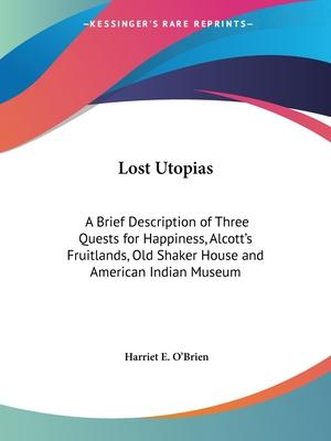 Lost Utopias: A Brief Description of Three Quests for Happiness, Alcott's Fruitlands, Old Shaker House and American Indian Museum (1929)