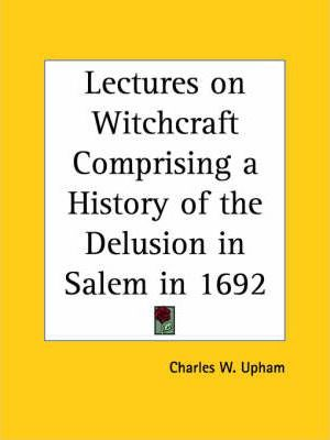 Lectures on Witchcraft Comprising a History of the Delusion in Salem in 1692 (1831)