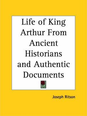 Life of King Arthur from Ancient Historians and Authentic Documents (1825)