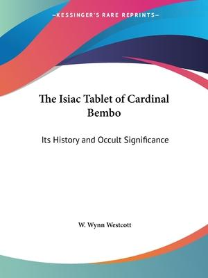 The Isiac Tablet of Cardinal Bembo: Its History and Occult Significance (1887)