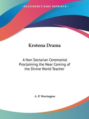 Krotona Drama: A Non Sectarian Ceremonial Proclaiming the near Coming of the Divine World Teacher (1921)
