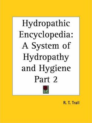 Hydropathic Encyclopedia: A System of Hydropathy and Hygiene in Eight Parts Vol. 2 (1872)