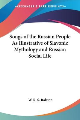 Songs of the Russian People as Illustrative of Slavonic Mythology and Russian Social Life (1872)