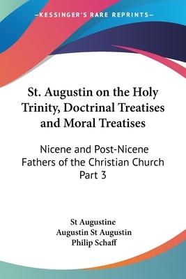 St. Augustin on the Holy Trinity, Doctrinal Treatises and Moral Treatises (1886): vol.3