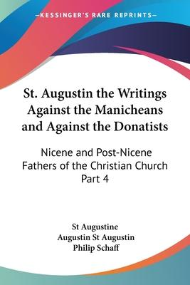 St. Augustin the Writings Against the Manicheans and Against the Donatists (1887): vol.4