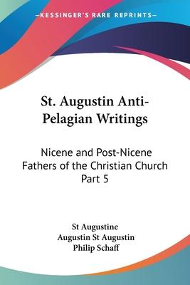 St. Augustin Anti-Pelagian Writings (1887): vol.5