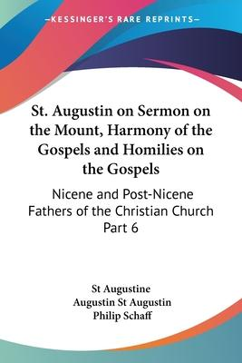 St. Augustin on Sermon on the Mount, Harmony of the Gospels and Homilies on the Gospels (1887): vol.6