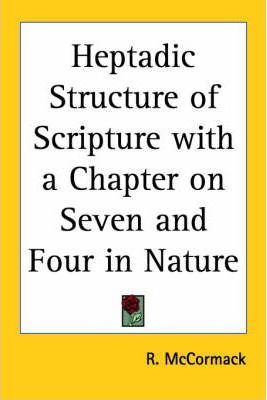 Heptadic Structure of Scripture with a Chapter on Seven and Four in Nature (1923)