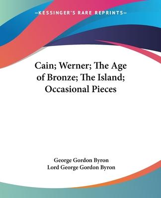 Cain; Werner; The Age of Bronze; The Island; Occasional Pieces