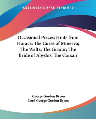 Occasional Pieces; Hints from Horace; The Curse of Minerva; The Waltz; The Giaour; The Bride of Abydos; The Corsair