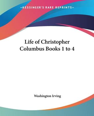 Life of Christopher Columbus: bks 1 to 4