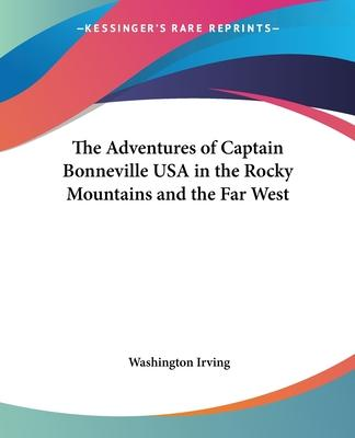 The Adventures of Captain Bonneville USA in the Rocky Mountains and the Far West