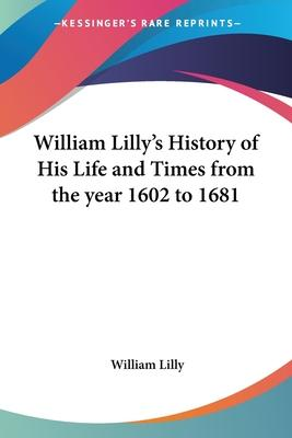 William Lilly's History of His Life and Times from the Year 1602 to 1681 (1822)