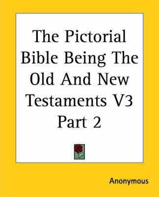 The Pictorial Bible Being The Old And New Testaments V3 Part 2