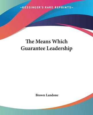 The Means Which Guarantee Leadership