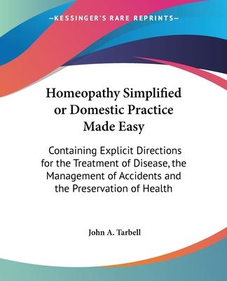 Homeopathy Simplified or Domestic Practice Made Easy