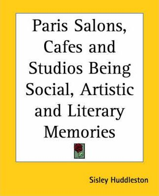 Paris Salons, Cafes and Studios Being Social, Artistic and Literary Memories