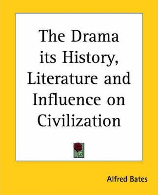 The Drama - Its History, Literature and Influence on Civilization