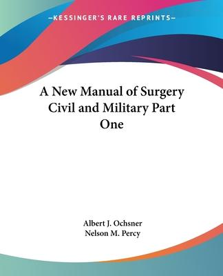 A New Manual of Surgery Civil and Military: pt.1