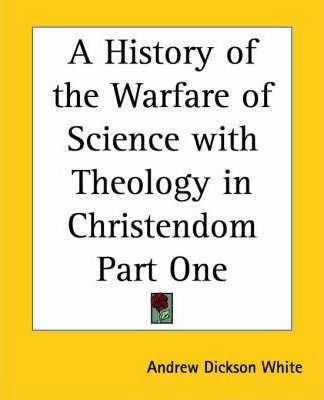 A History of the Warfare of Science and Theology in Christendom: pt.1