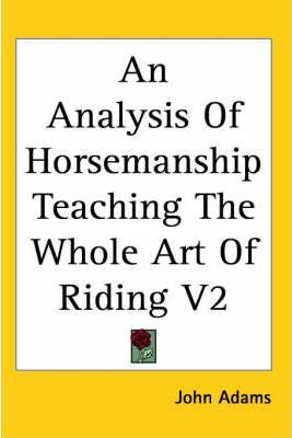 An Analysis Of Horsemanship Teaching The Whole Art Of Riding V2