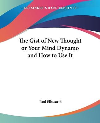 The Gist of New Thought or Your Mind Dynamo and How to Use it
