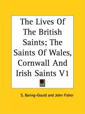 The Lives Of The British Saints; The Saints Of Wales, Cornwall And Irish Saints V1