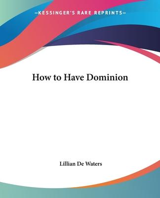 How to Have Dominion