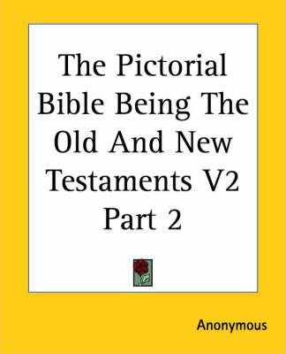 The Pictorial Bible Being The Old And New Testaments V2 Part 2