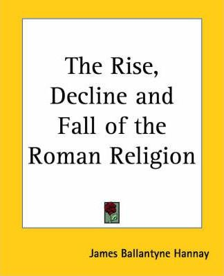 The Rise, Decline and Fall of the Roman Religion