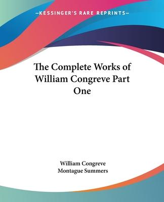 The Complete Works of William Congreve: pt.1
