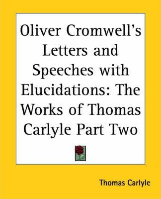 Oliver Cromwell's Letters and Speeches with Elucidations: pt.2