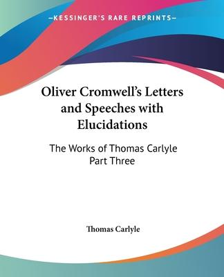 Oliver Cromwell's Letters and Speeches with Elucidations: pt.3
