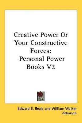 Creative Power or Your Constructive Forces