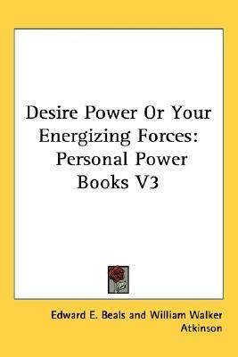 Desire Power or Your Energizing Forces