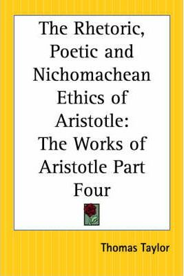 The Rhetoric, Poetic and Nichomachean Ethics of Aristotle: pt.4