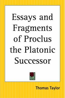 Essays and Fragments of Proclus the Platonic Successor