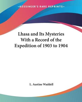 Lhasa and it Mysteries with a Record of the Expedition of 1903 to 1904